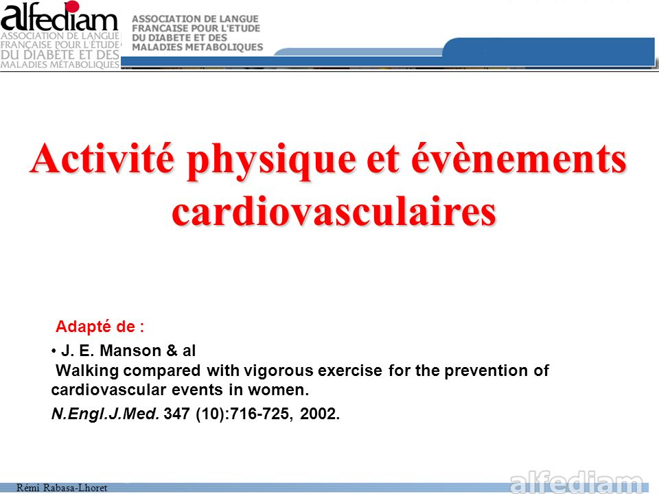 Rémi Rabasa-Lhoret Adapté de : J. E. Manson & al Walking compared with vigorous exercise for the prevention of cardiovascular events in women. N.Engl.