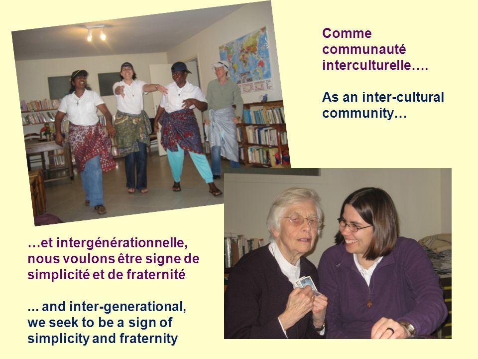Comme communauté interculturelle…. As an inter-cultural community… …et intergénérationnelle, nous voulons être signe de simplicité et de fraternité...