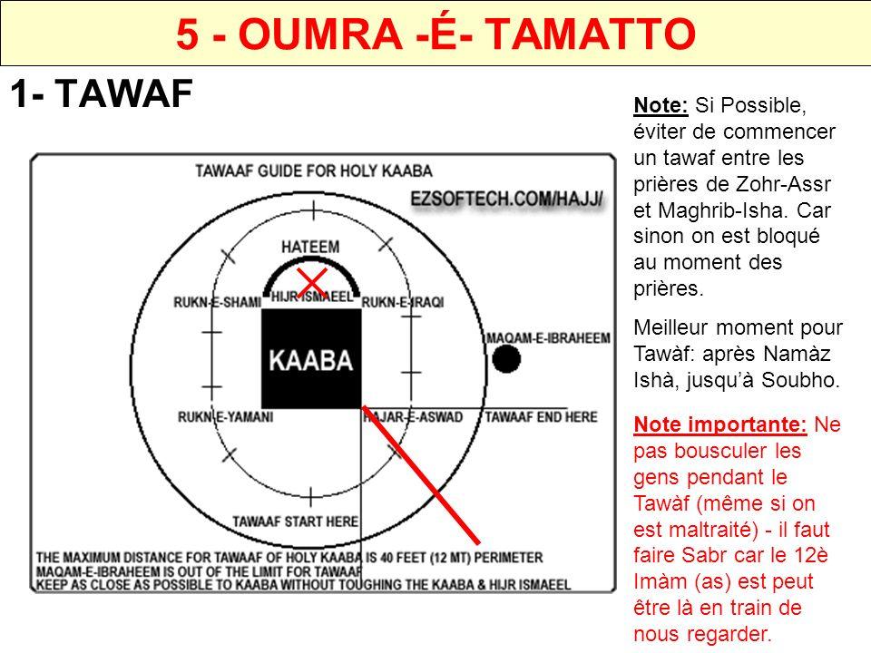 5 - OUMRA -É- TAMATTO 2- NAMAZ TAWAF FAIRE DEUX RAKAT NAMAZ (COMME SOUBHO) JUSTE APRES LE TAWAF, SE METTRE SI POSSIBLE DERRIERE LE MAKAME IBRAHIM