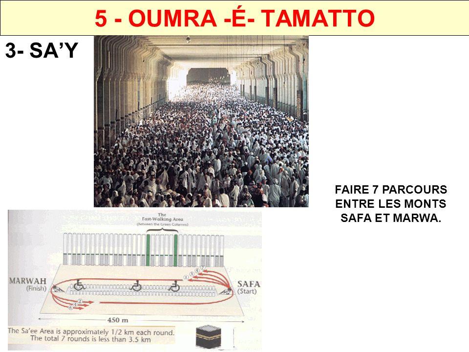 5 - OUMRA -É- TAMATTO 3- TAKSSIR APRES AVOIR EFFECTUÉ LE SAY, SE DIRIGER VERS LA PARTIE DU HARAM QUI SE TROUVE DERRIERE LE MONT MARWA.