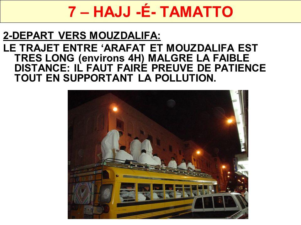 7 – HAJJ -É- TAMATTO 2-WOUKOUF (STATION) A MOUZDALIFA ET RAMASSAGE DES CAILLOUX POUR LE RAMI IL EST WAJIB POUR LES HOMMES DE RESTER A MOUZDALIFA A PARTIR DU AZZAN DE FAJR JUSQUAU LEVER DU SOLEIL: NOUS Y FERONS LA PRIERE DE SOUBHO ET RAMASSERONS LES CAILLOUX POUR LE RAMI LE FEMMES ET LES PERSONNES AGEES RAMASSERONT LES CAILLOUX ET SE DIRIGERONT DIRECTEMENT VERS MINA POUR FAIRE LE RAMI JAMARA AKBA RAMASSAGE DES CAILLOUX