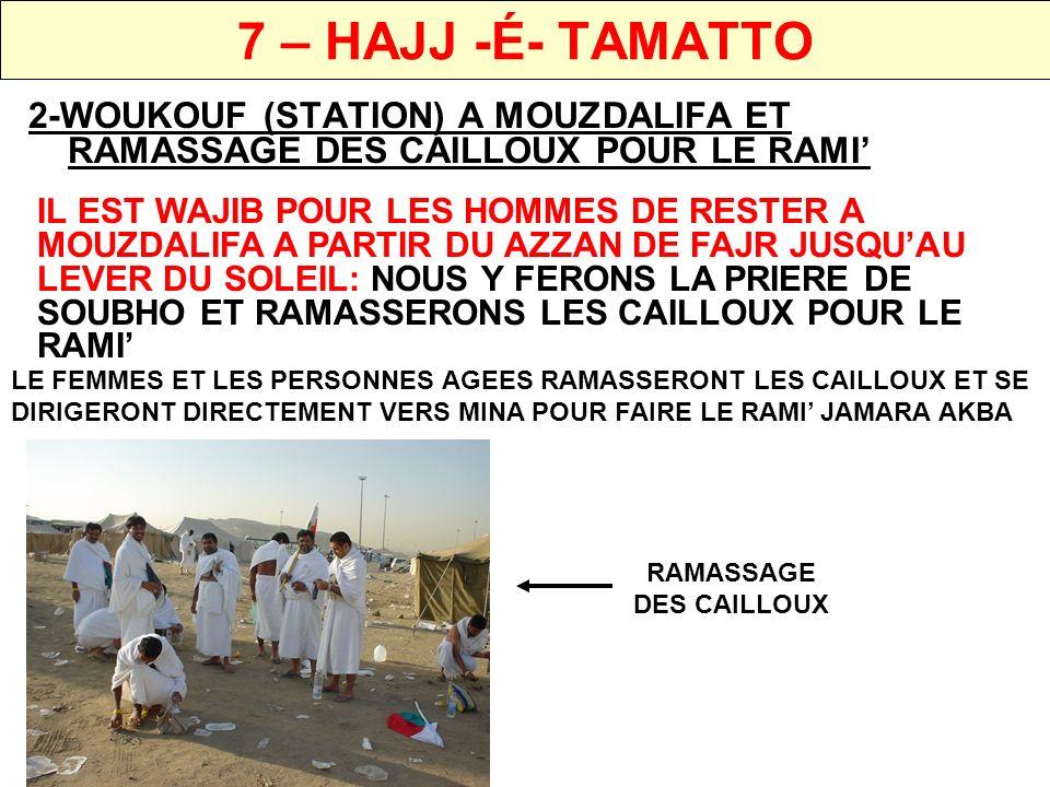 7 – HAJJ -É- TAMATTO 3-RAMI JAMARATE AKBA IL FAUT LAPIDER 7 FOIS LE JAMARATE AKBA (GRAND SHEITANE).
