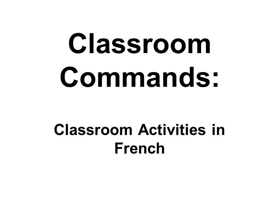 The Teacher Says: (La Prof Dit:) Regarde!= look Écoute!= listen Parle!= speak Réponds!= answer Répète!= repeat Lis!= read Écris!= write Prends= take out Ouvre= open Ferme= close Viens!= come Va!= go Lève-toi= stand up Assieds-toi= sit down Apporte-moi= bring me Donne-moi= give me Montre-moi= show me The instructions to the left are directed at an individual.