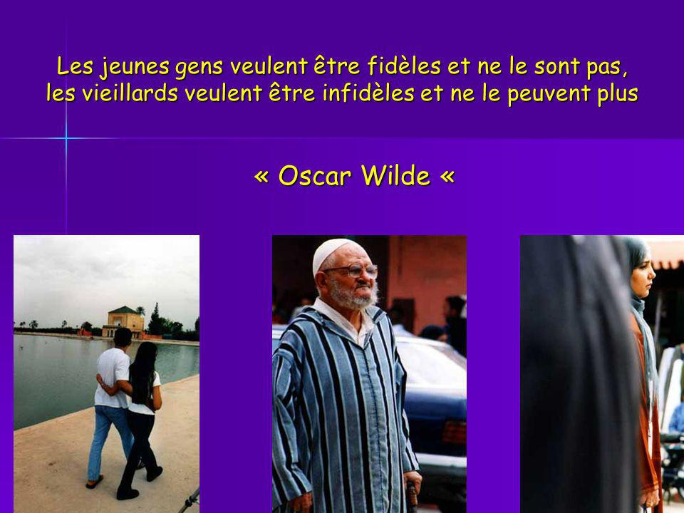Les jeunes gens veulent être fidèles et ne le sont pas, les vieillards veulent être infidèles et ne le peuvent plus « Oscar Wilde « « Oscar Wilde «