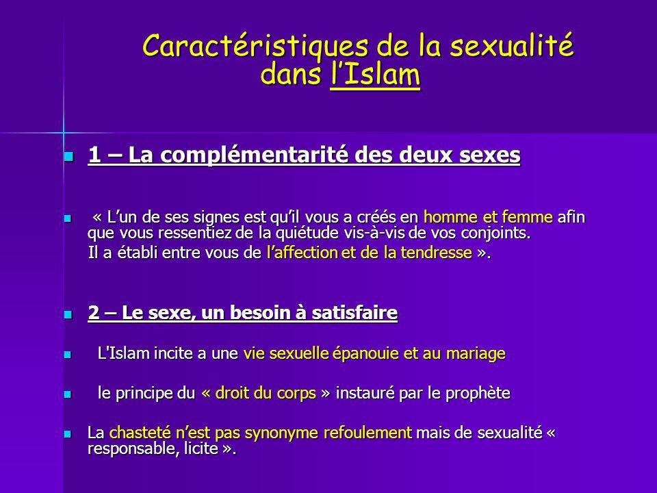 Caractéristiques de la sexualité dans lIslam Caractéristiques de la sexualité dans lIslam 1 – La complémentarité des deux sexes 1 – La complémentarité