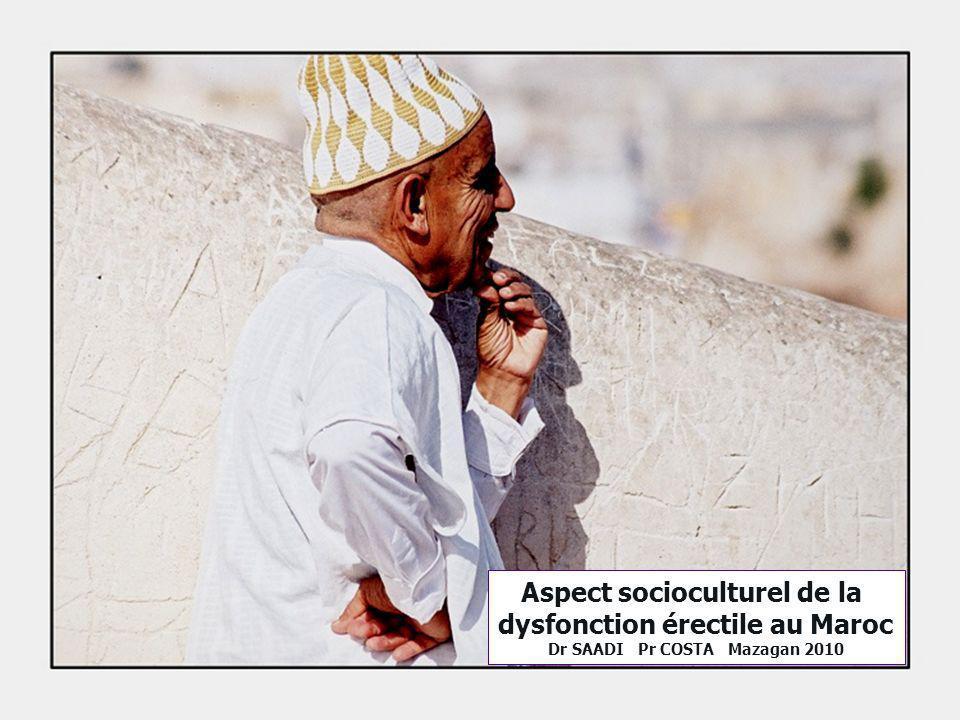 Aspect socioculturel de la dysfonction érectile au Maroc Dr SAADI Pr COSTA Mazagan 2010