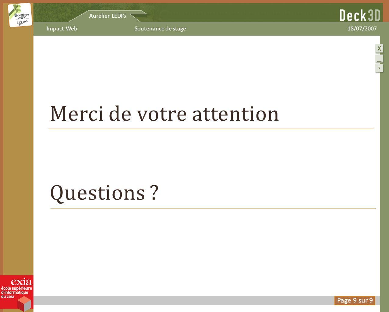 Aurélien LEDIG 18/07/2007Soutenance de stageImpact-Web Merci de votre attention Questions ? Page 9 sur 9