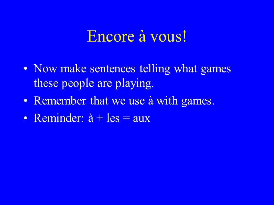 Encore à vous. Now make sentences telling what games these people are playing.