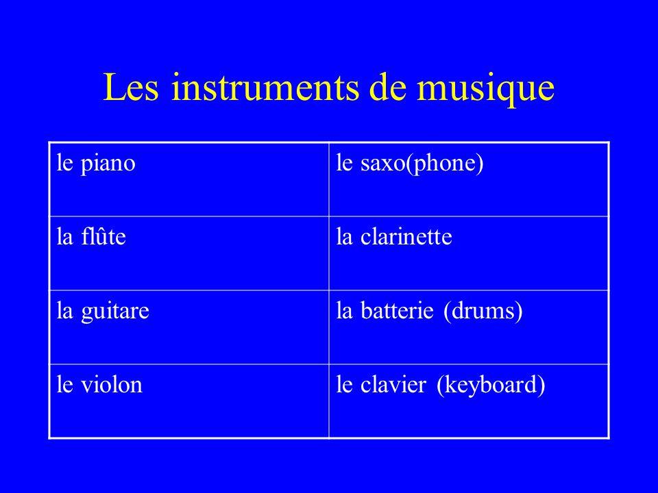 Les instruments de musique le pianole saxo(phone) la flûtela clarinette la guitarela batterie (drums) le violonle clavier (keyboard)