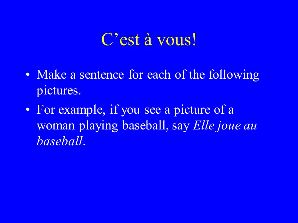 Cest à vous. Make a sentence for each of the following pictures.
