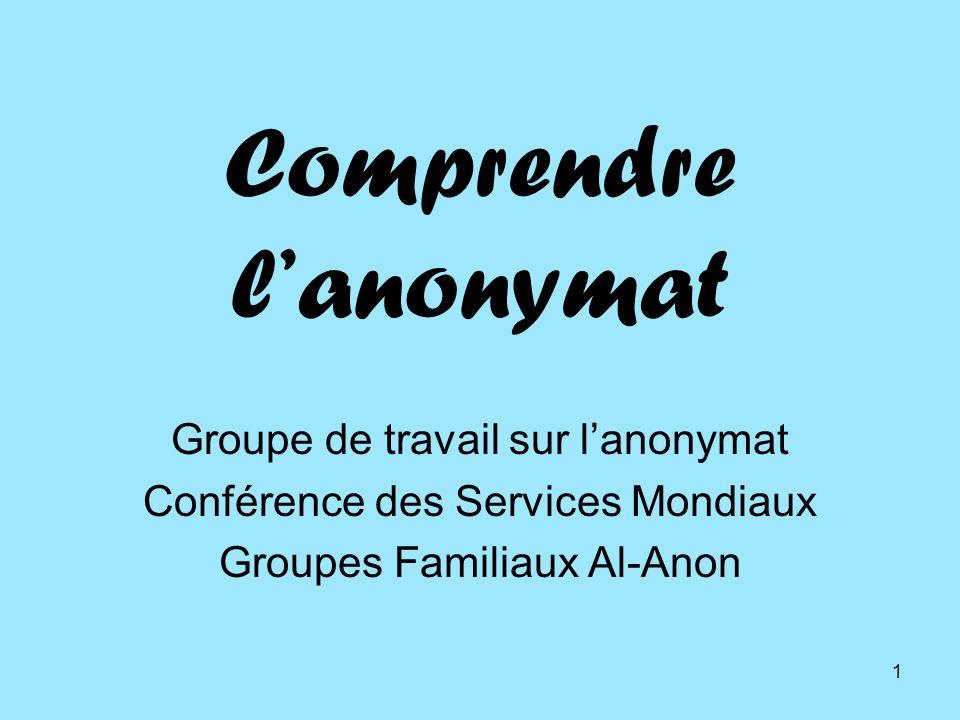 1 Comprendre lanonymat Groupe de travail sur lanonymat Conférence des Services Mondiaux Groupes Familiaux Al-Anon