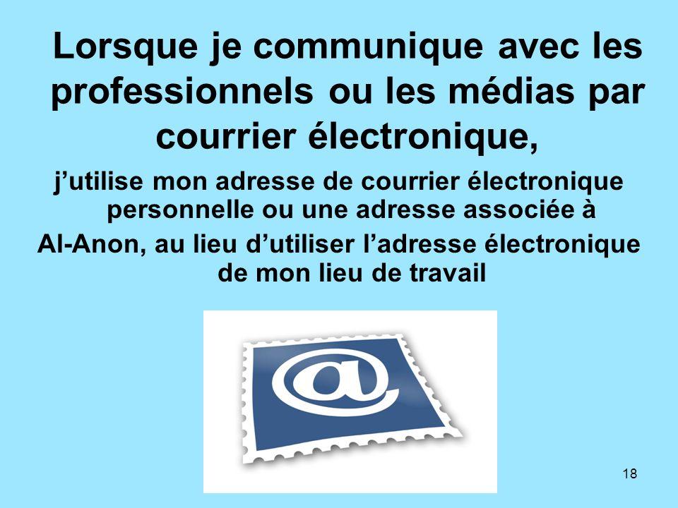 18 Lorsque je communique avec les professionnels ou les médias par courrier électronique, jutilise mon adresse de courrier électronique personnelle ou