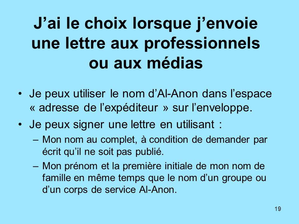 19 Jai le choix lorsque jenvoie une lettre aux professionnels ou aux médias Je peux utiliser le nom dAl-Anon dans lespace « adresse de lexpéditeur » s