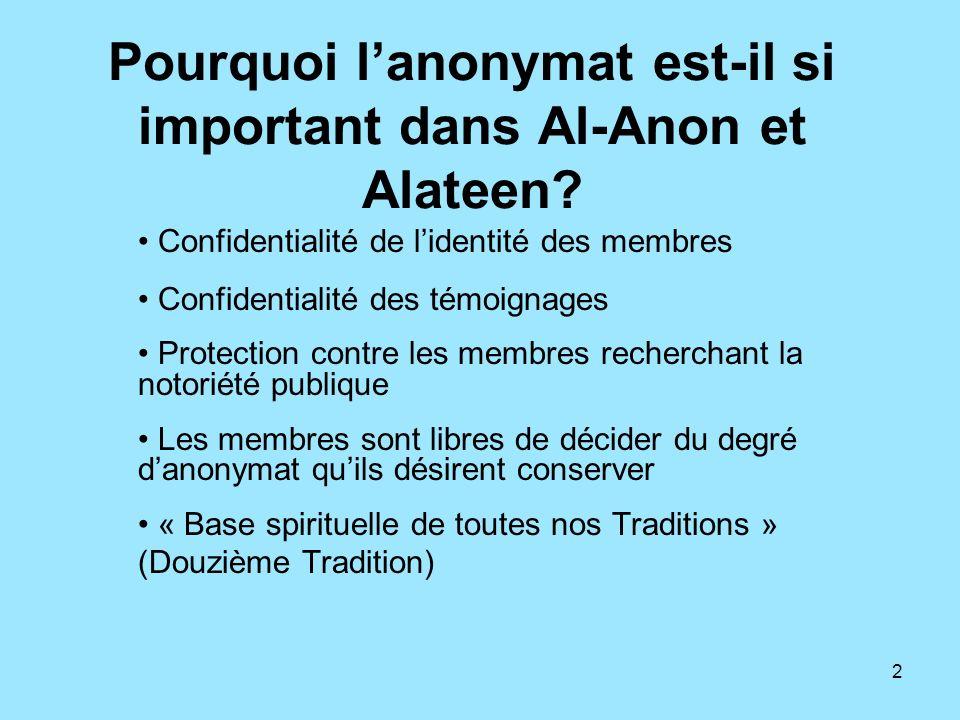 2 Pourquoi lanonymat est-il si important dans Al-Anon et Alateen? Confidentialité de lidentité des membres Confidentialité des témoignages Protection