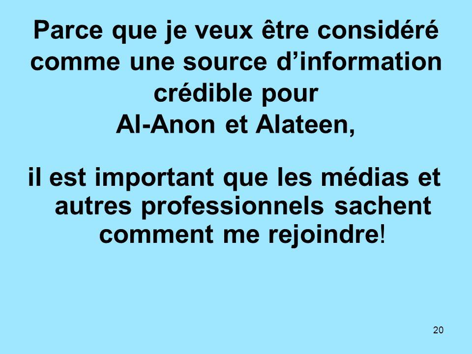20 Parce que je veux être considéré comme une source dinformation crédible pour Al-Anon et Alateen, il est important que les médias et autres professi
