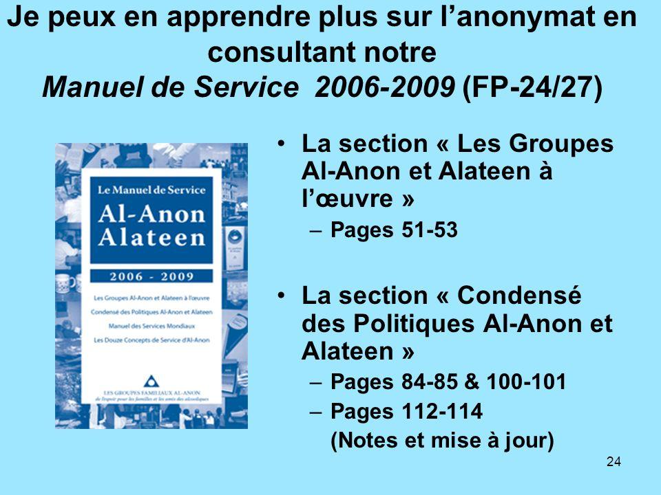 24 Je peux en apprendre plus sur lanonymat en consultant notre Manuel de Service 2006-2009 (FP-24/27) La section « Les Groupes Al-Anon et Alateen à lœ