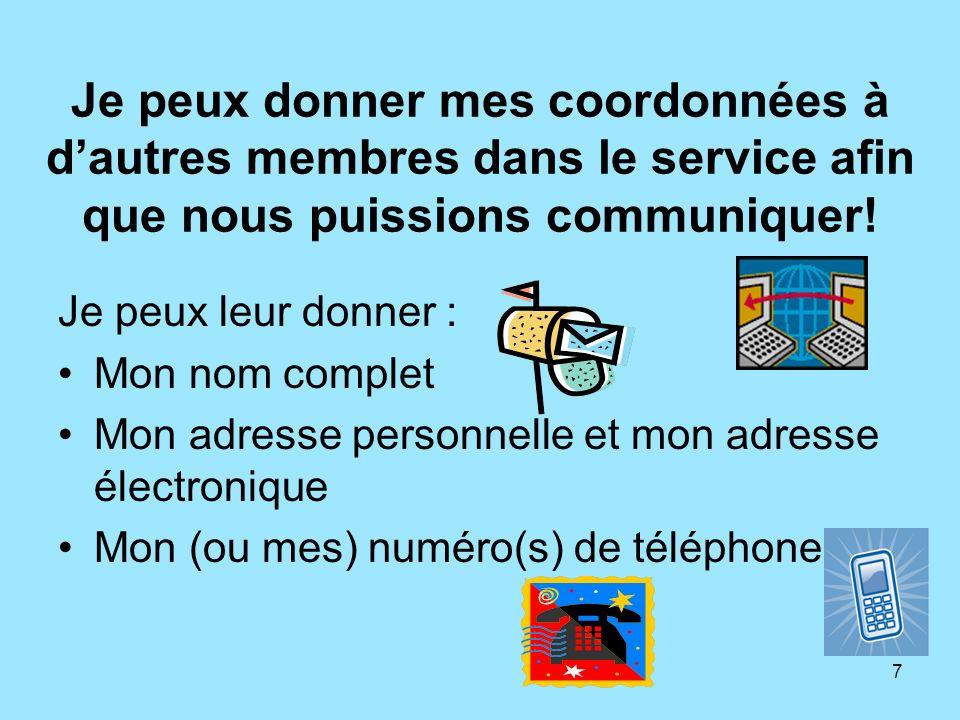 7 Je peux donner mes coordonnées à dautres membres dans le service afin que nous puissions communiquer! Je peux leur donner : Mon nom complet Mon adre