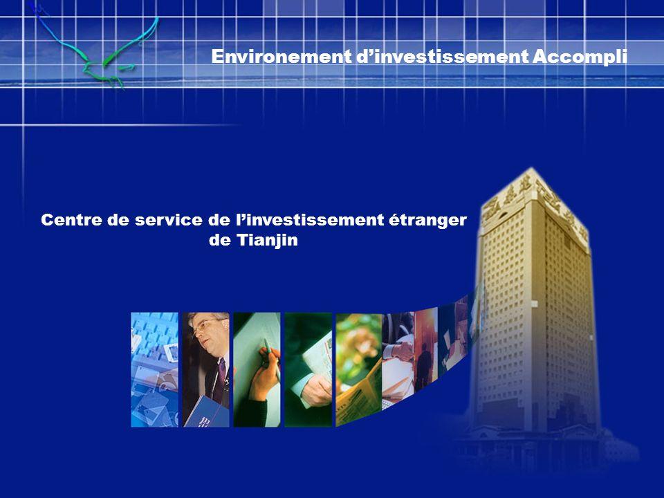 Centre de service de linvestissement étranger de Tianjin Environement dinvestissement Accompli