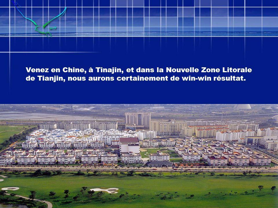 Venez en Chine, à Tinajin, et dans la Nouvelle Zone Litorale de Tianjin, nous aurons certainement de win-win résultat.