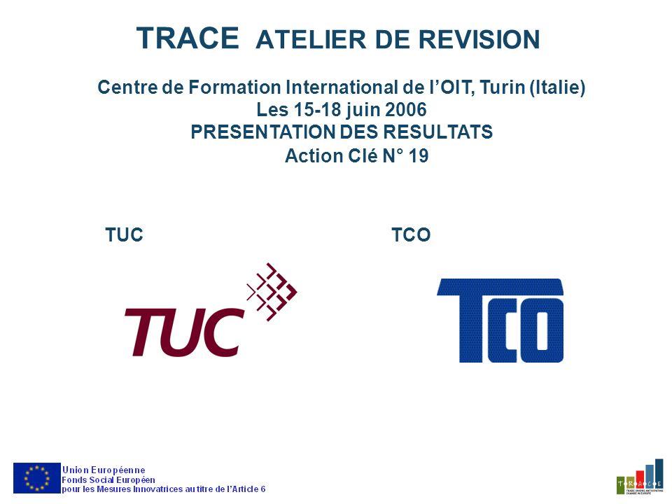 TRACE ATELIER DE REVISION Centre de Formation International de lOIT, Turin (Italie) Les 15-18 juin 2006 PRESENTATION DES RESULTATS Action Clé N° 19 TUCTCO