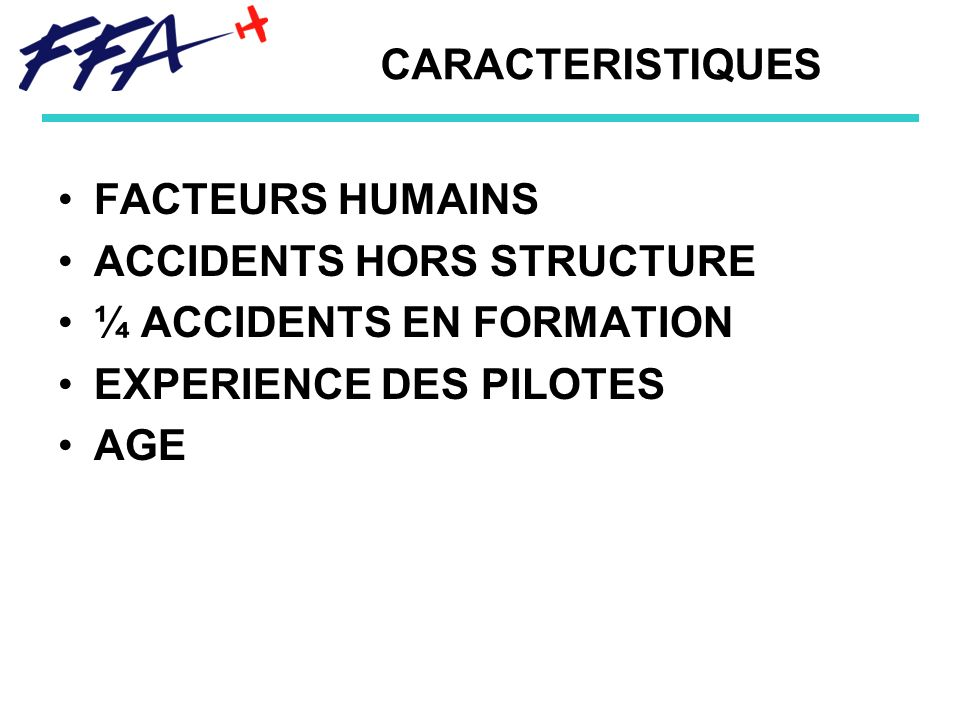 CARACTERISTIQUES FACTEURS HUMAINS ACCIDENTS HORS STRUCTURE ¼ ACCIDENTS EN FORMATION EXPERIENCE DES PILOTES AGE