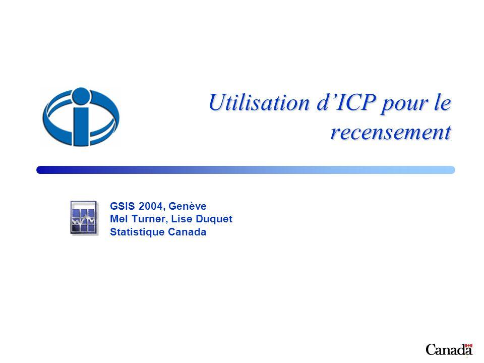 1 Utilisation dICP pour le recensement GSIS 2004, Genève Mel Turner, Lise Duquet Statistique Canada