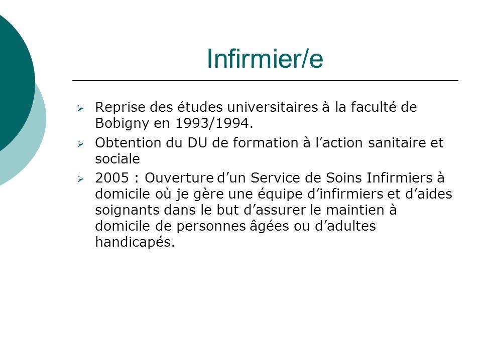 Infirmier/e Reprise des études universitaires à la faculté de Bobigny en 1993/1994. Obtention du DU de formation à laction sanitaire et sociale 2005 :