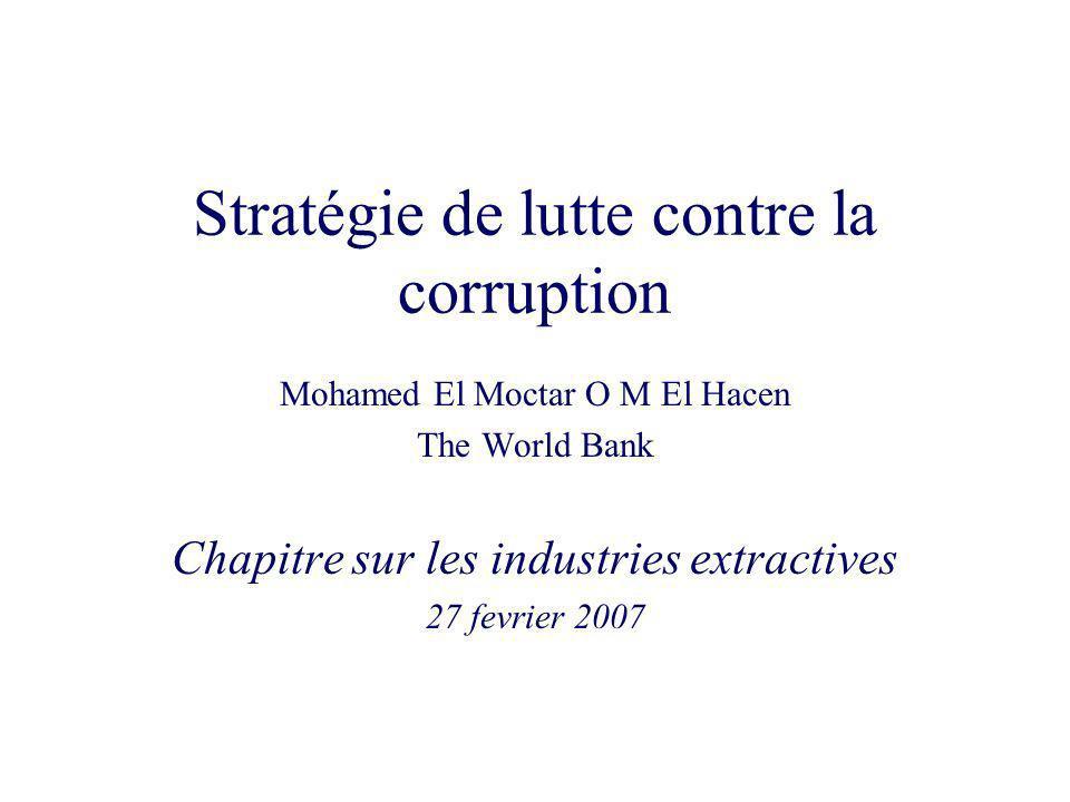 Stratégie de lutte contre la corruption Mohamed El Moctar O M El Hacen The World Bank Chapitre sur les industries extractives 27 fevrier 2007