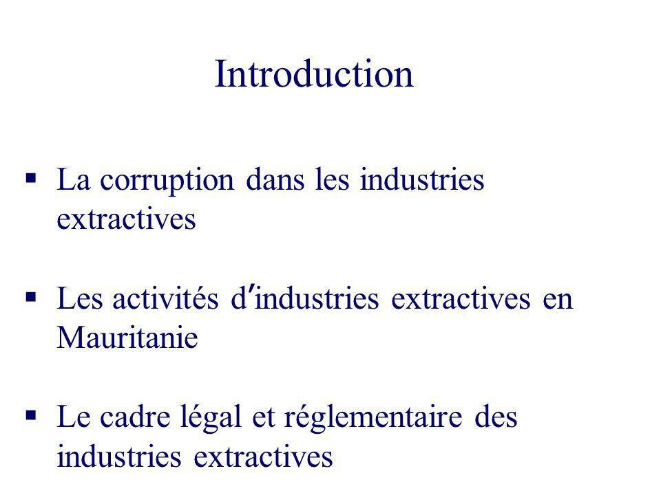 2 Introduction La corruption dans les industries extractives Les activités d industries extractives en Mauritanie Le cadre légal et réglementaire des