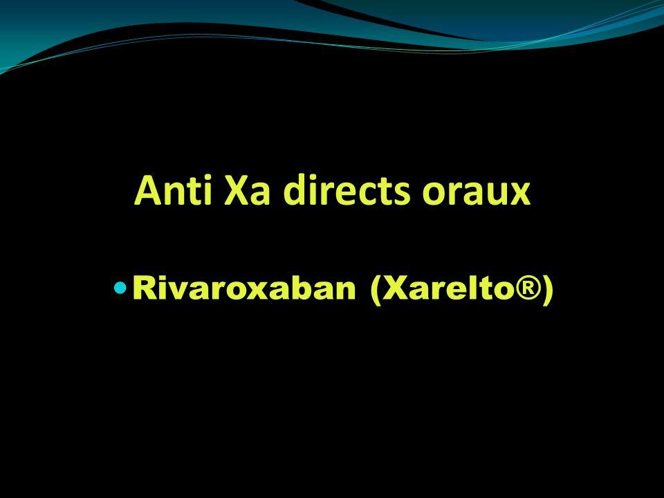 Anti Xa directs oraux Rivaroxaban (Xarelto®)