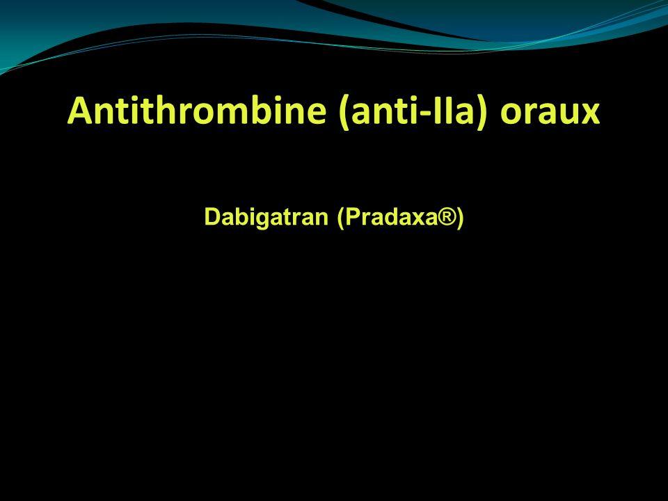 Antithrombine (anti-IIa) oraux Dabigatran (Pradaxa®)