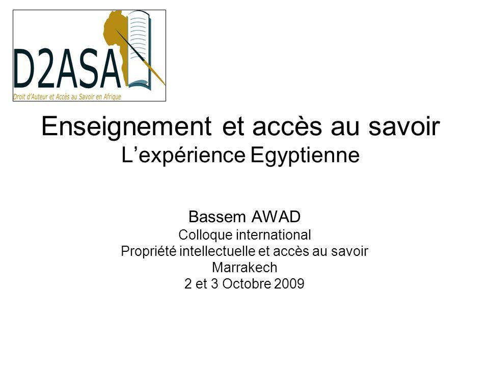 Enseignement et accès au savoir Lexpérience Egyptienne Bassem AWAD Colloque international Propriété intellectuelle et accès au savoir Marrakech 2 et 3 Octobre 2009