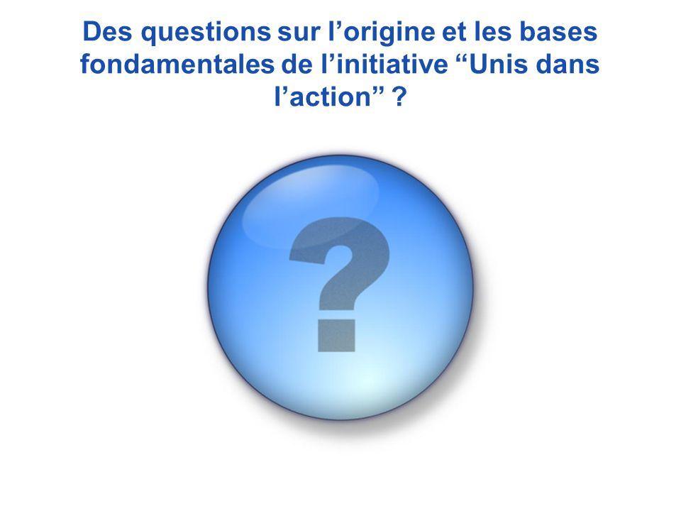 Des questions sur lorigine et les bases fondamentales de linitiative Unis dans laction ?