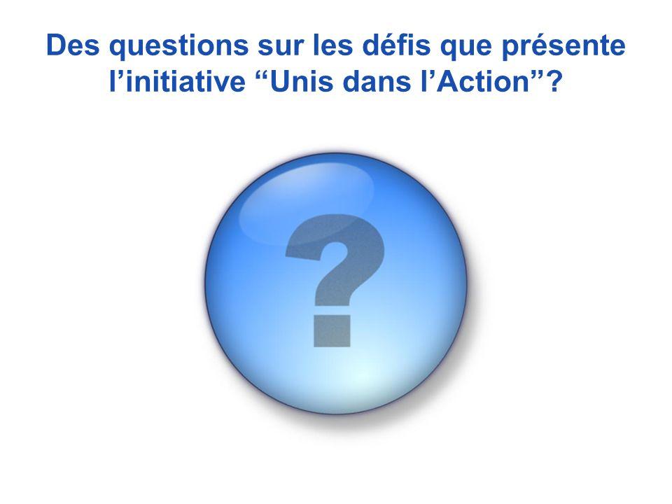 Des questions sur les défis que présente linitiative Unis dans lAction?