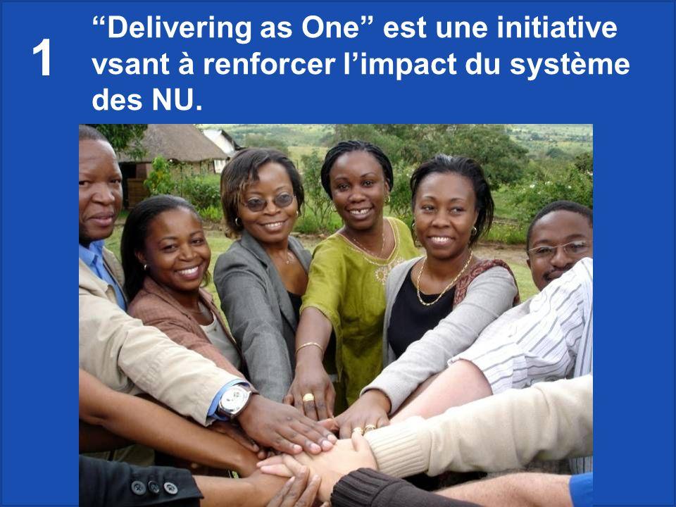 Delivering as One est une initiative vsant à renforcer limpact du système des NU. 1