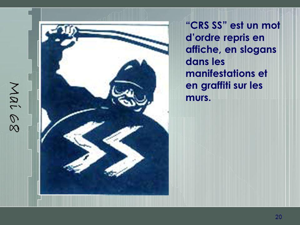 20 Mai 68 CRS SS est un mot dordre repris en affiche, en slogans dans les manifestations et en graffiti sur les murs.