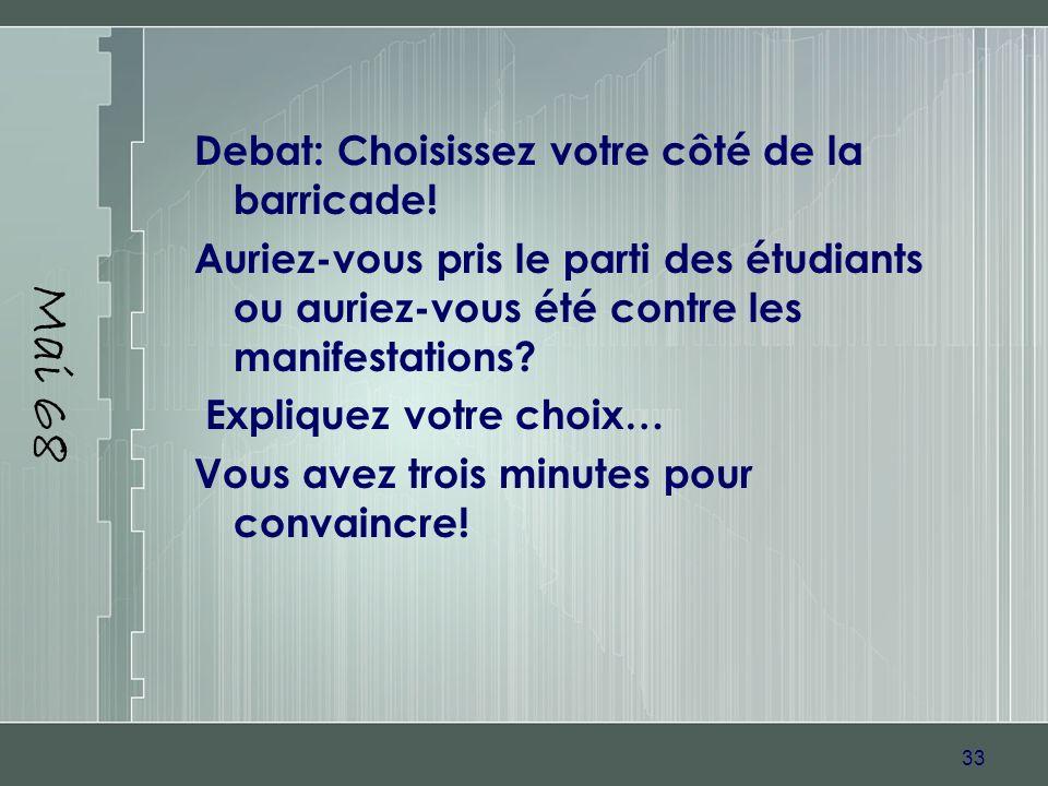 33 Mai 68 Debat: Choisissez votre côté de la barricade! Auriez-vous pris le parti des étudiants ou auriez-vous été contre les manifestations? Explique