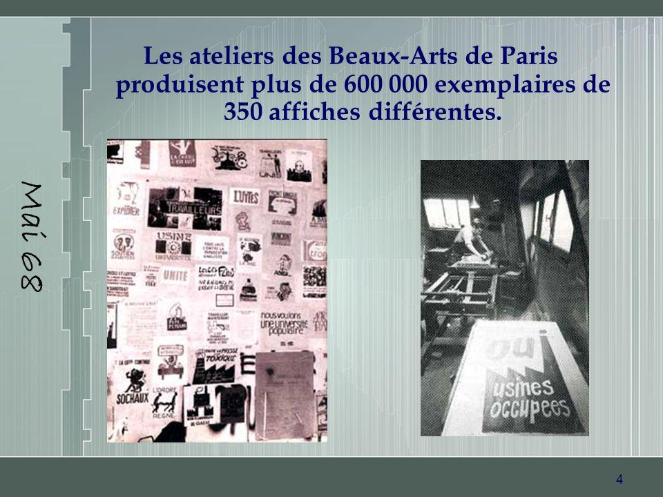 4 Mai 68 Les ateliers des Beaux-Arts de Paris produisent plus de 600 000 exemplaires de 350 affiches différentes.