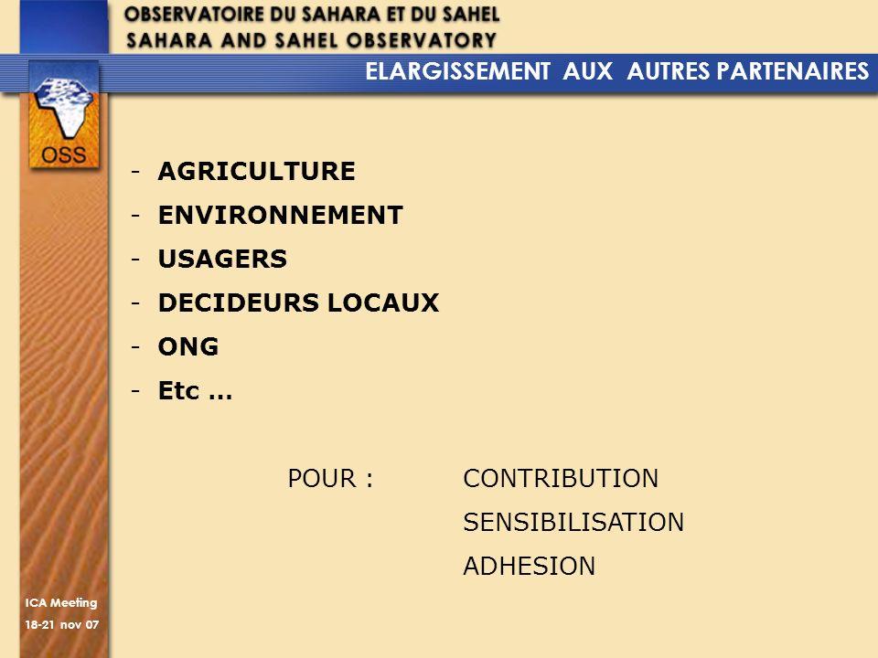 ICA Meeting 18-21 nov 07 -AGRICULTURE -ENVIRONNEMENT -USAGERS -DECIDEURS LOCAUX -ONG -Etc … POUR : CONTRIBUTION SENSIBILISATION ADHESION ELARGISSEMENT