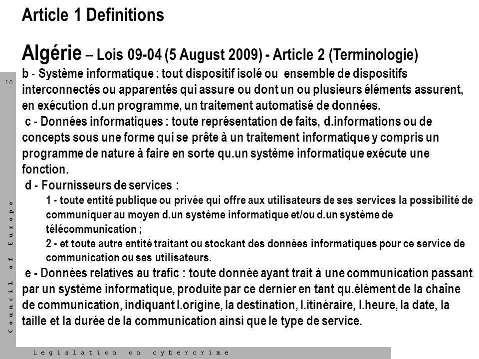 10 L e g i s l a t i o n o n c y b e r c r i m e C o u n c i l o f E u r o p e Article 1 Definitions Algérie – Lois 09-04 (5 August 2009) - Article 2