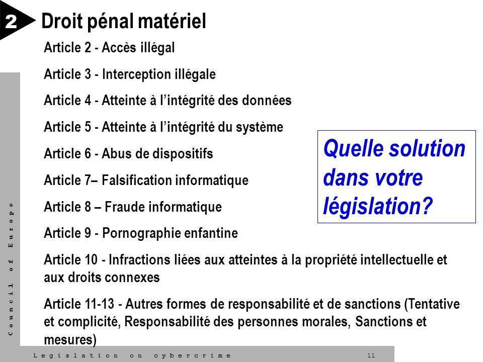 11L e g i s l a t i o n o n c y b e r c r i m e C o u n c i l o f E u r o p e Droit pénal matériel 2 Article 2 - Accès illégal Article 3 - Interceptio