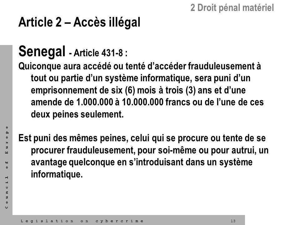 13L e g i s l a t i o n o n c y b e r c r i m e C o u n c i l o f E u r o p e 2 Droit pénal matériel Article 2 – Accès illégal Senegal - Article 431-8