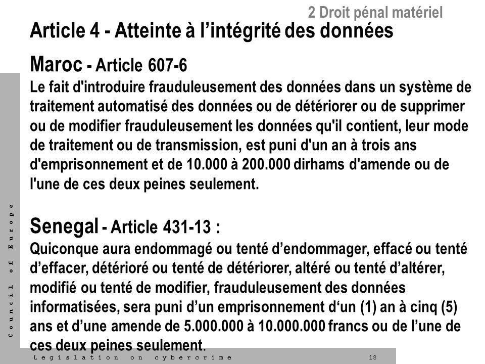 18L e g i s l a t i o n o n c y b e r c r i m e C o u n c i l o f E u r o p e Article 4 - Atteinte à lintégrité des données Maroc - Article 607-6 Le f