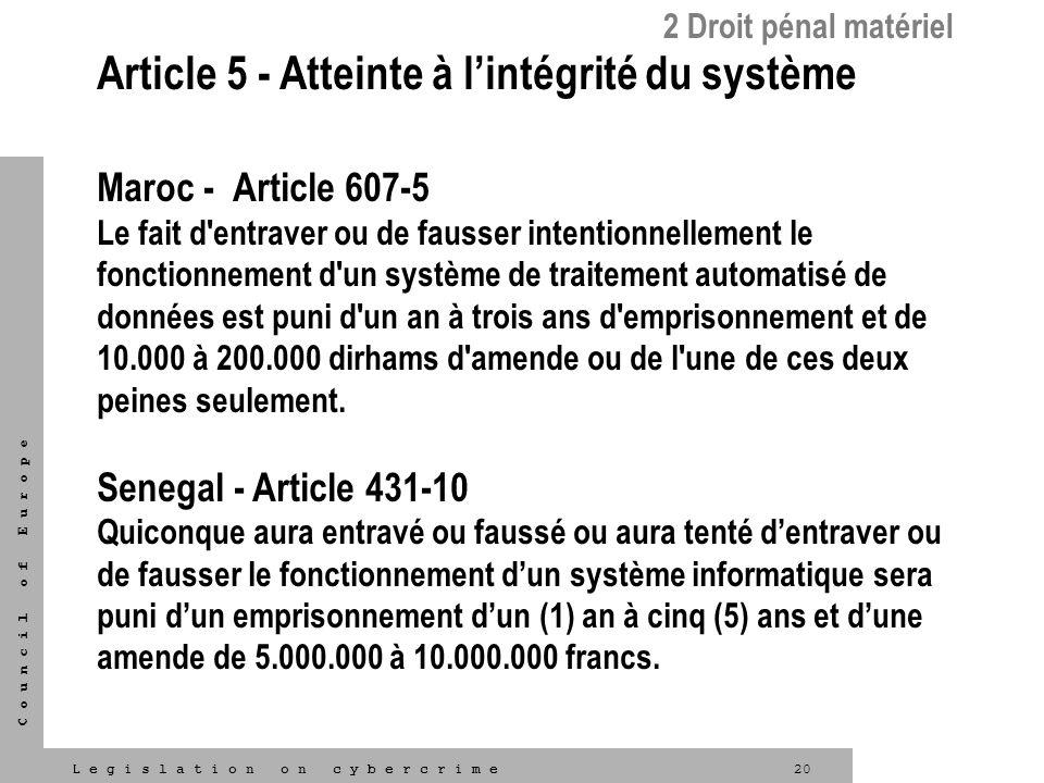 20L e g i s l a t i o n o n c y b e r c r i m e C o u n c i l o f E u r o p e Article 5 - Atteinte à lintégrité du système Maroc - Article 607-5 Le fa