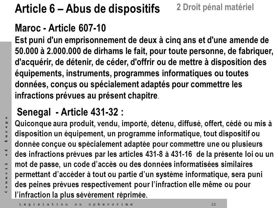 22L e g i s l a t i o n o n c y b e r c r i m e C o u n c i l o f E u r o p e Article 6 – Abus de dispositifs Maroc - Article 607-10 Est puni d'un emp