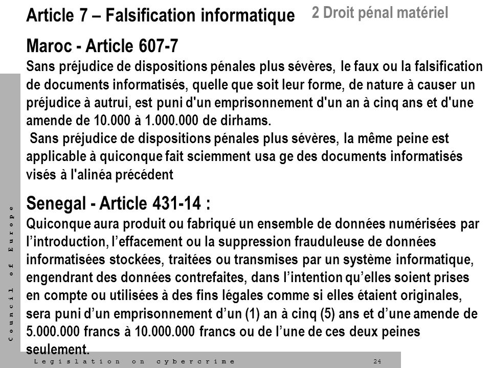 24L e g i s l a t i o n o n c y b e r c r i m e C o u n c i l o f E u r o p e Article 7 – Falsification informatique Maroc - Article 607-7 Sans préjud