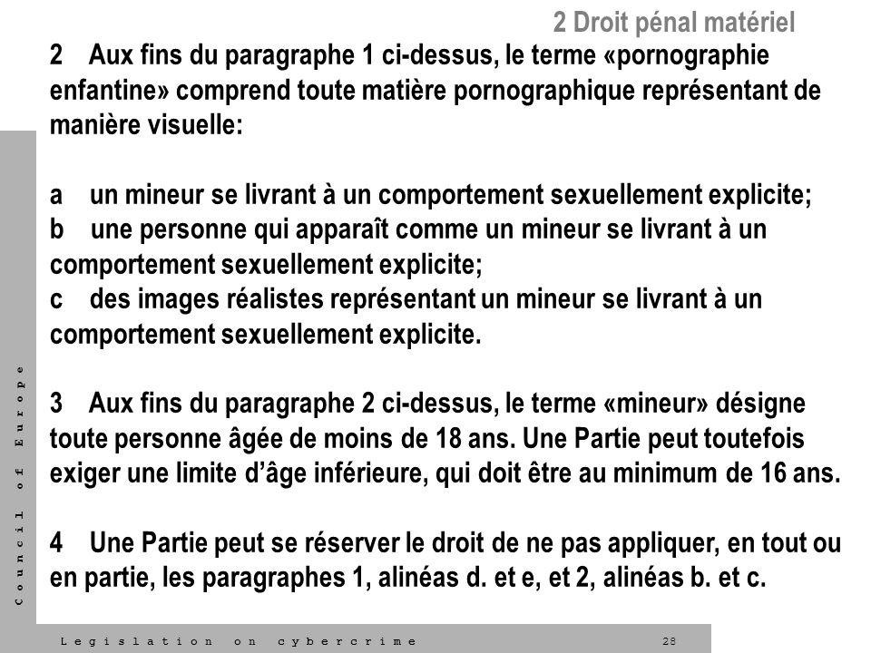 28L e g i s l a t i o n o n c y b e r c r i m e C o u n c i l o f E u r o p e 2 Aux fins du paragraphe 1 ci-dessus, le terme «pornographie enfantine»