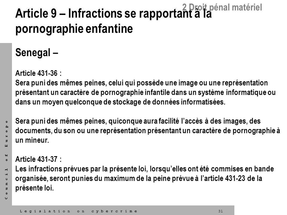 31L e g i s l a t i o n o n c y b e r c r i m e C o u n c i l o f E u r o p e Article 9 – Infractions se rapportant à la pornographie enfantine Senega