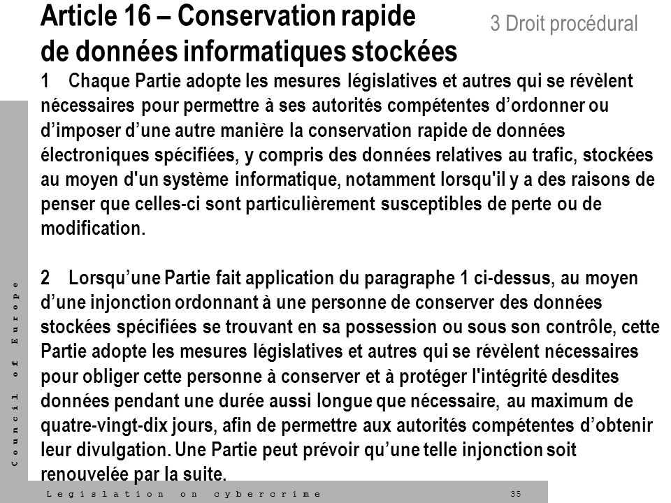 35L e g i s l a t i o n o n c y b e r c r i m e C o u n c i l o f E u r o p e Article 16 – Conservation rapide de données informatiques stockées 1 Cha