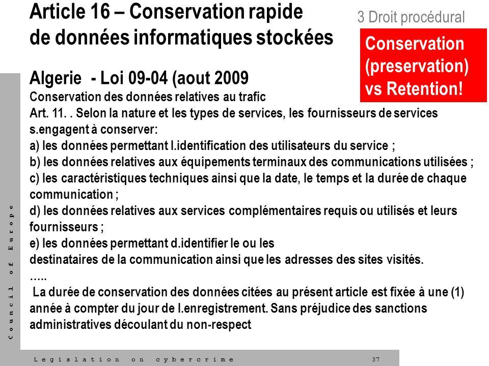 37L e g i s l a t i o n o n c y b e r c r i m e C o u n c i l o f E u r o p e Article 16 – Conservation rapide de données informatiques stockées Alger
